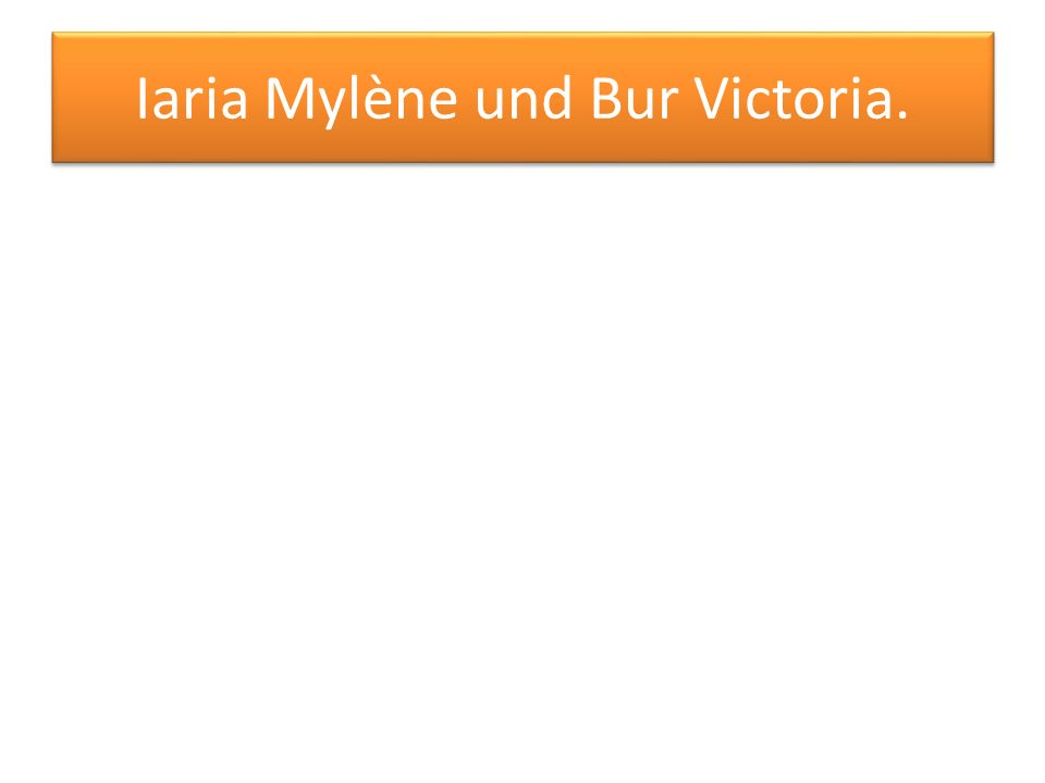 Iaria Mylène und Bur Victoria.