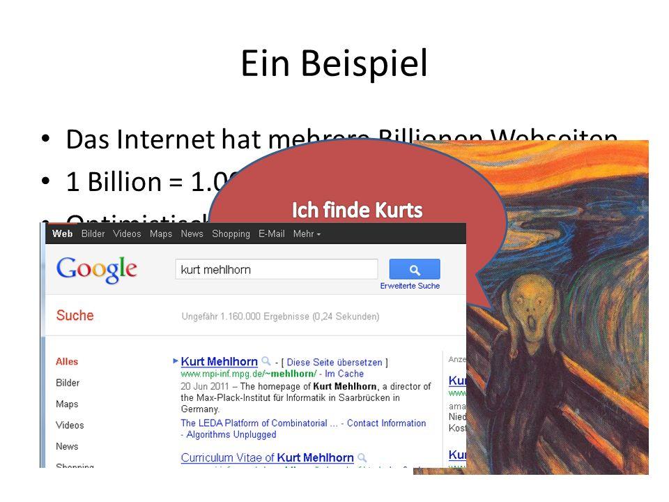 Ein Beispiel Das Internet hat mehrere Billionen Webseiten 1 Billion = 1.000.000.000.000 Optimistisch: – Pro Sekunde koennen wir 1.000.000.000 Seiten d