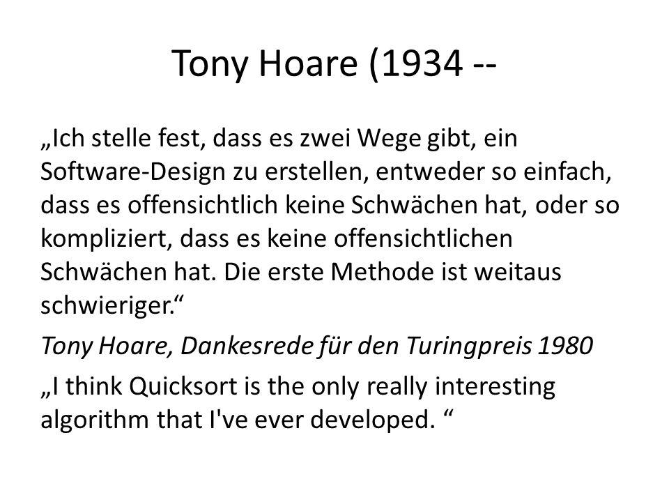 Tony Hoare (1934 -- Ich stelle fest, dass es zwei Wege gibt, ein Software-Design zu erstellen, entweder so einfach, dass es offensichtlich keine Schwä