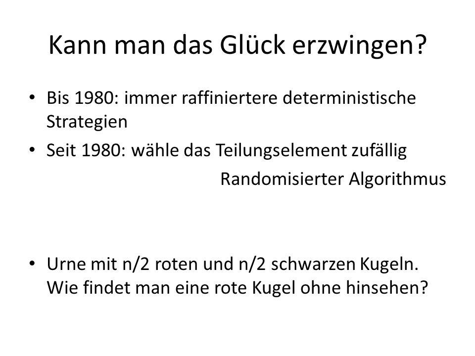 Kann man das Glück erzwingen? Bis 1980: immer raffiniertere deterministische Strategien Seit 1980: wähle das Teilungselement zufällig Randomisierter A