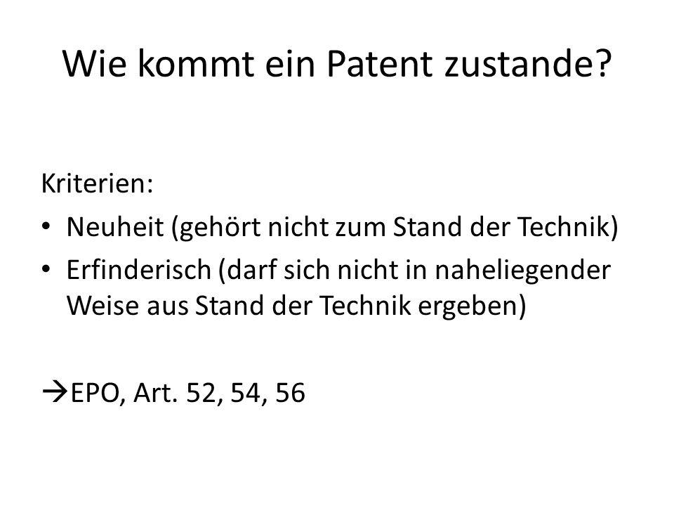 Wie kommt ein Patent zustande? Kriterien: Neuheit (gehört nicht zum Stand der Technik) Erfinderisch (darf sich nicht in naheliegender Weise aus Stand