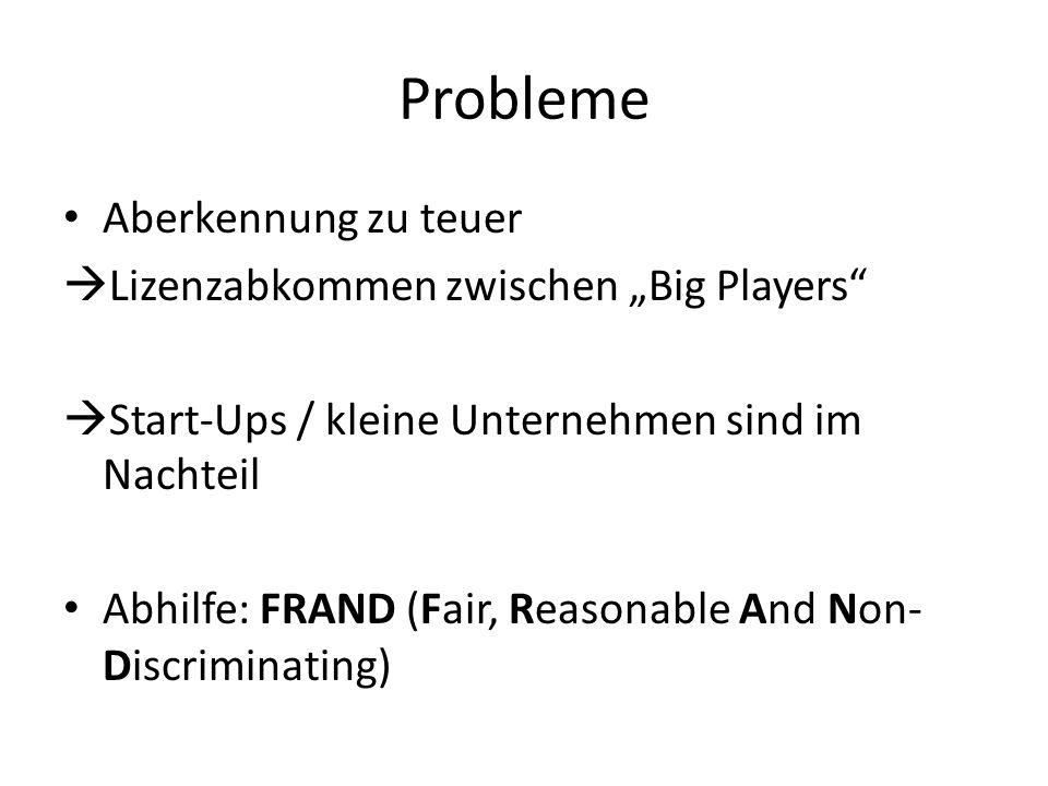 Probleme Aberkennung zu teuer Lizenzabkommen zwischen Big Players Start-Ups / kleine Unternehmen sind im Nachteil Abhilfe: FRAND (Fair, Reasonable And