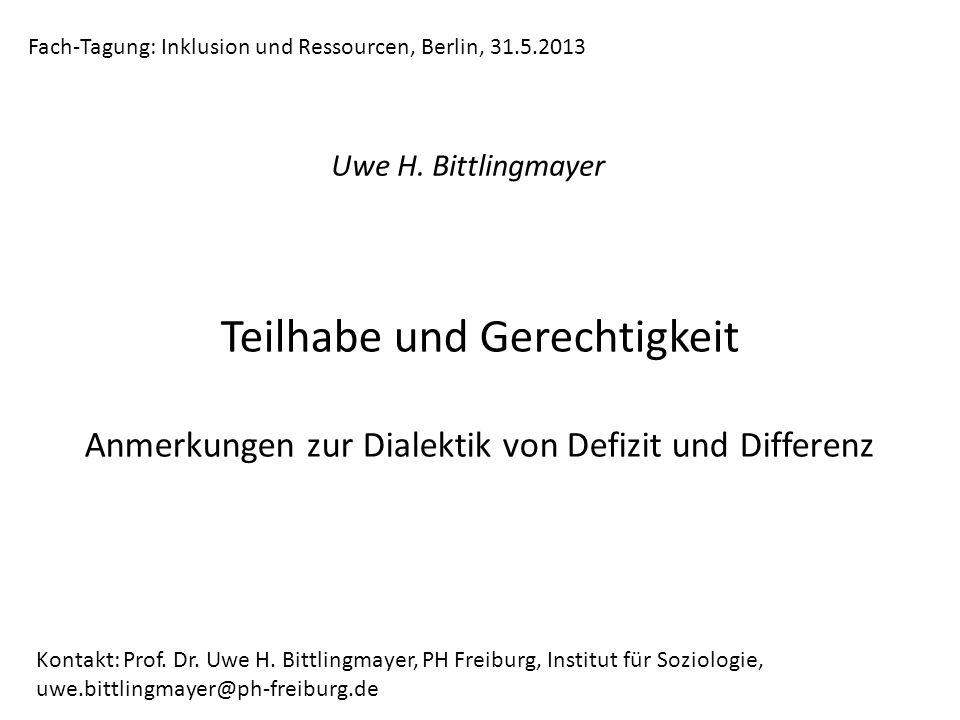 Teilhabe und Gerechtigkeit Anmerkungen zur Dialektik von Defizit und Differenz Uwe H. Bittlingmayer Kontakt: Prof. Dr. Uwe H. Bittlingmayer, PH Freibu