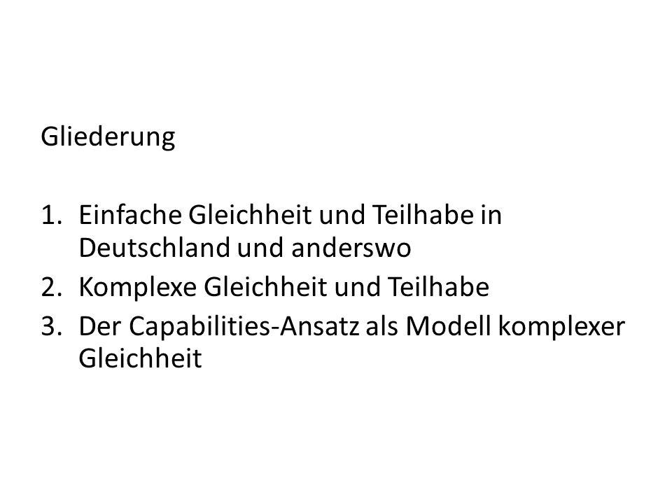 Gliederung 1.Einfache Gleichheit und Teilhabe in Deutschland und anderswo 2.Komplexe Gleichheit und Teilhabe 3.Der Capabilities-Ansatz als Modell komplexer Gleichheit