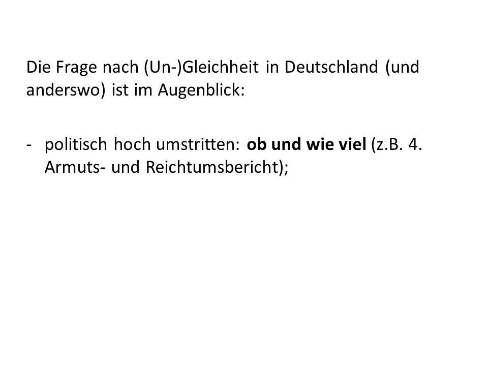 Die Frage nach (Un-)Gleichheit in Deutschland (und anderswo) ist im Augenblick: -politisch hoch umstritten: ob und wie viel (z.B.