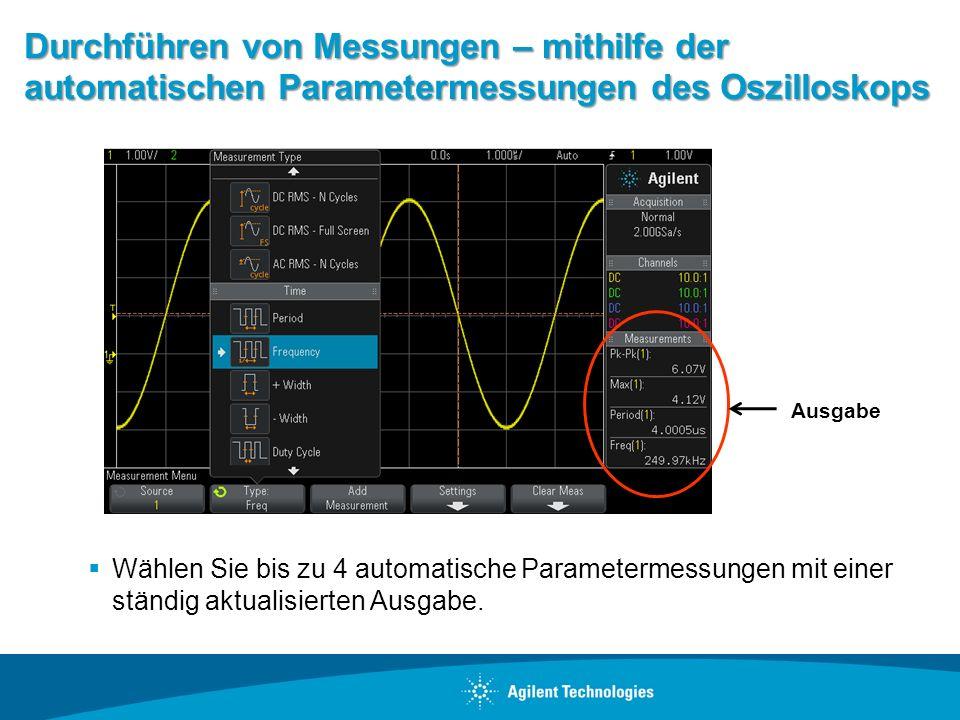Durchführen von Messungen – mithilfe der automatischen Parametermessungen des Oszilloskops Wählen Sie bis zu 4 automatische Parametermessungen mit ein