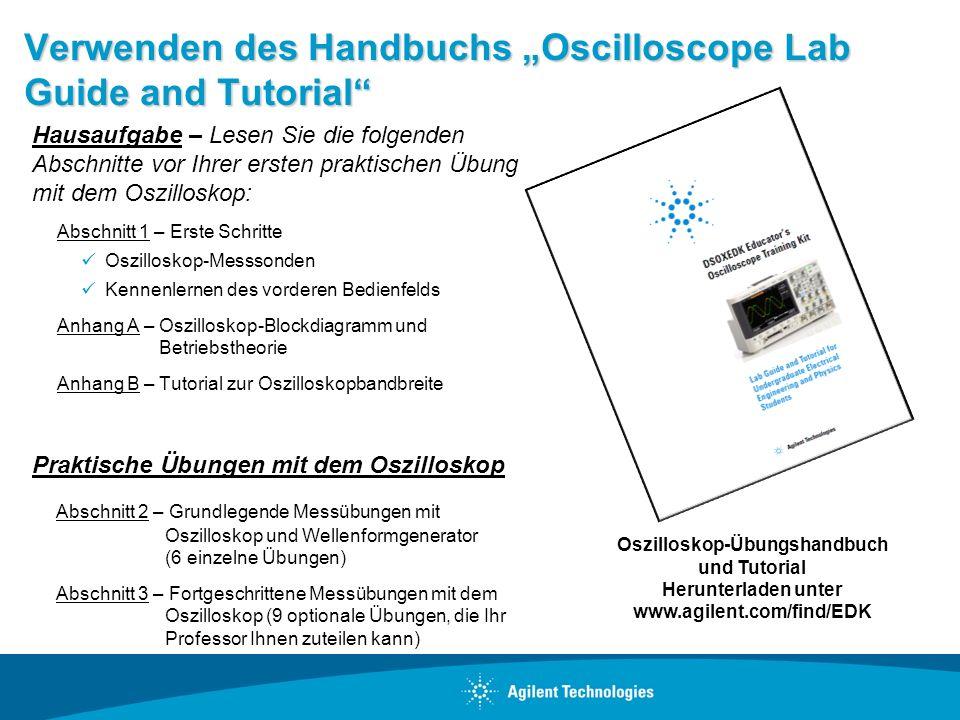 Verwenden des Handbuchs Oscilloscope Lab Guide and Tutorial Hausaufgabe – Lesen Sie die folgenden Abschnitte vor Ihrer ersten praktischen Übung mit de