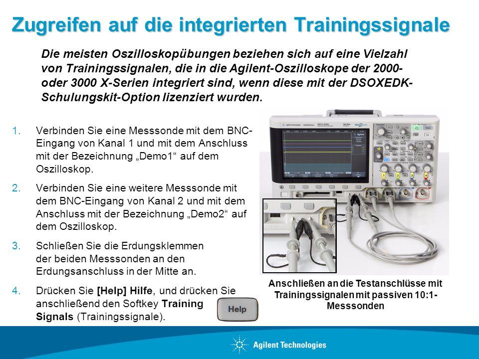 Zugreifen auf die integrierten Trainingssignale 1.Verbinden Sie eine Messsonde mit dem BNC- Eingang von Kanal 1 und mit dem Anschluss mit der Bezeichn