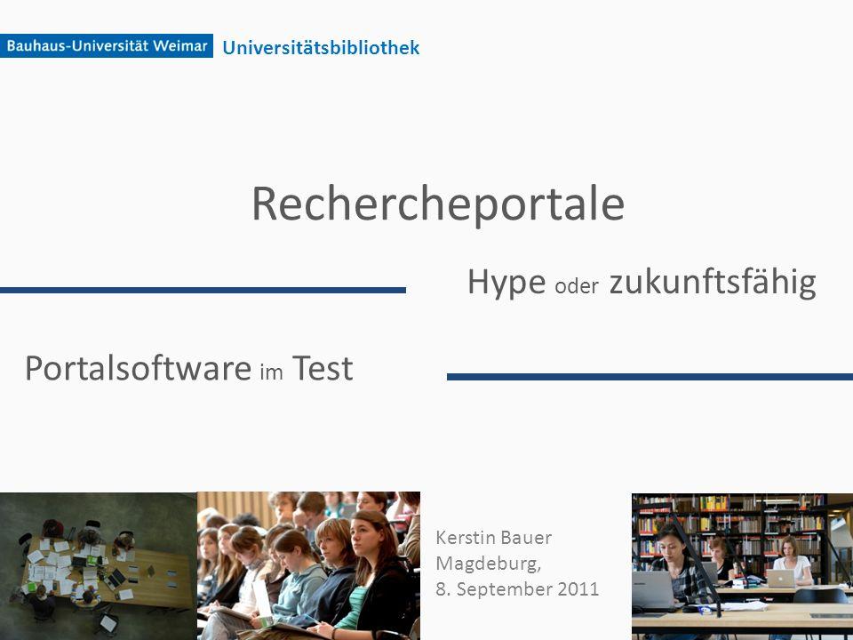 Rechercheportale Hype oder zukunftsfähig Universitätsbibliothek Portalsoftware im Test Kerstin Bauer Magdeburg, 8. September 2011