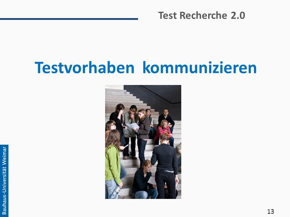 Testvorhaben kommunizieren Test Recherche 2.0 13
