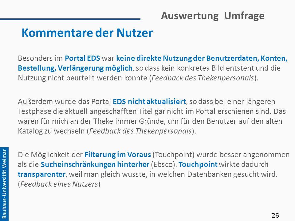 Auswertung Umfrage Kommentare der Nutzer Besonders im Portal EDS war keine direkte Nutzung der Benutzerdaten, Konten, Bestellung, Verlängerung möglich