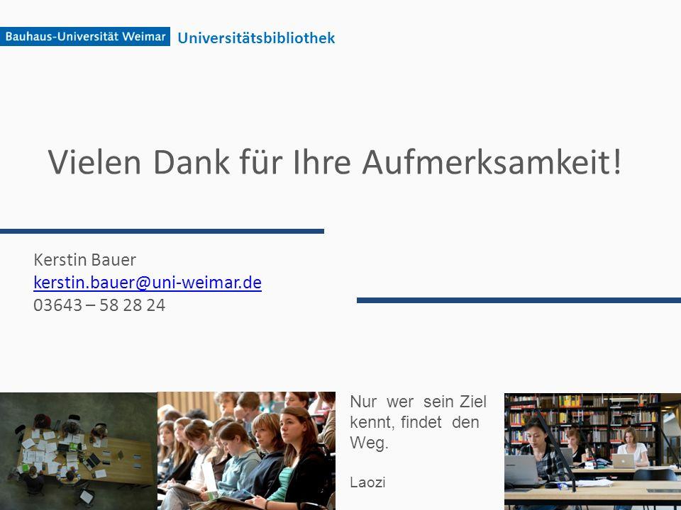 Vielen Dank für Ihre Aufmerksamkeit! Universitätsbibliothek Kerstin Bauer kerstin.bauer@uni-weimar.de 03643 – 58 28 24 Nur wer sein Ziel kennt, findet