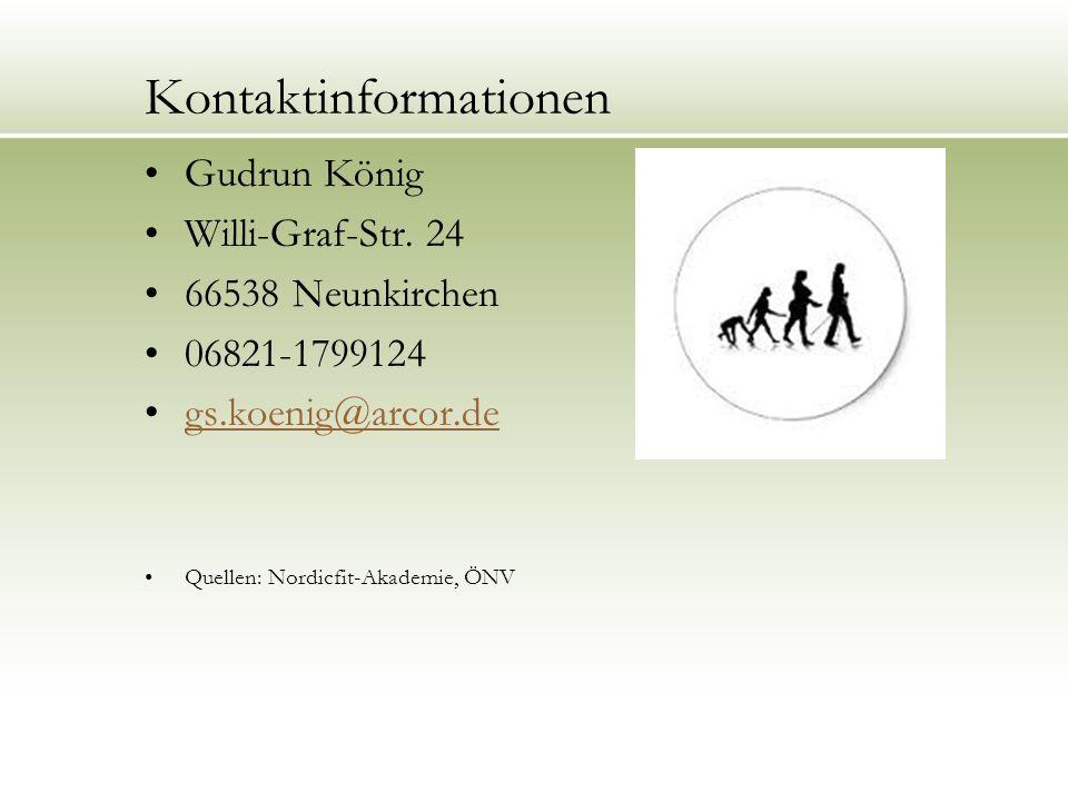 Kontaktinformationen Gudrun König Willi-Graf-Str. 24 66538 Neunkirchen 06821-1799124 gs.koenig@arcor.de Quellen: Nordicfit-Akademie, ÖNV