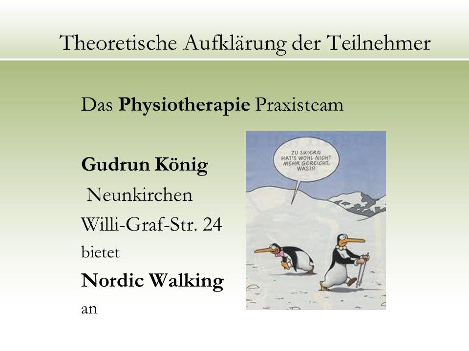 Theoretische Aufklärung der Teilnehmer Das Physiotherapie Praxisteam Gudrun König Neunkirchen Willi-Graf-Str. 24 bietet Nordic Walking an