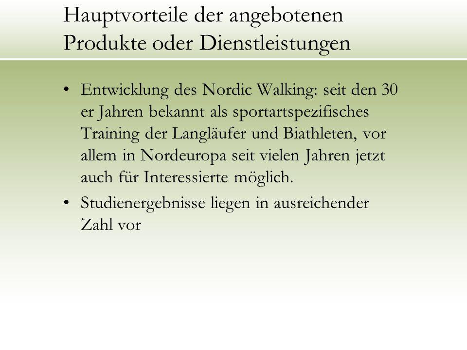 Hauptvorteile der angebotenen Produkte oder Dienstleistungen Entwicklung des Nordic Walking: seit den 30 er Jahren bekannt als sportartspezifisches Tr