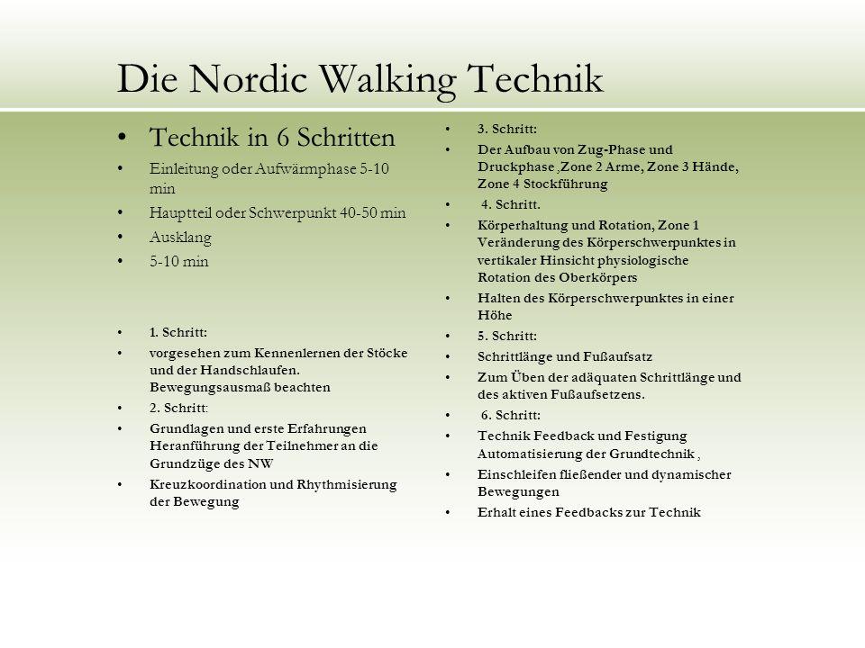 Die Nordic Walking Technik Technik in 6 Schritten Einleitung oder Aufwärmphase 5-10 min Hauptteil oder Schwerpunkt 40-50 min Ausklang 5-10 min 1. Schr
