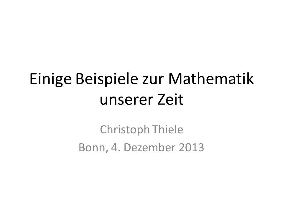 Einige Beispiele zur Mathematik unserer Zeit Christoph Thiele Bonn, 4. Dezember 2013