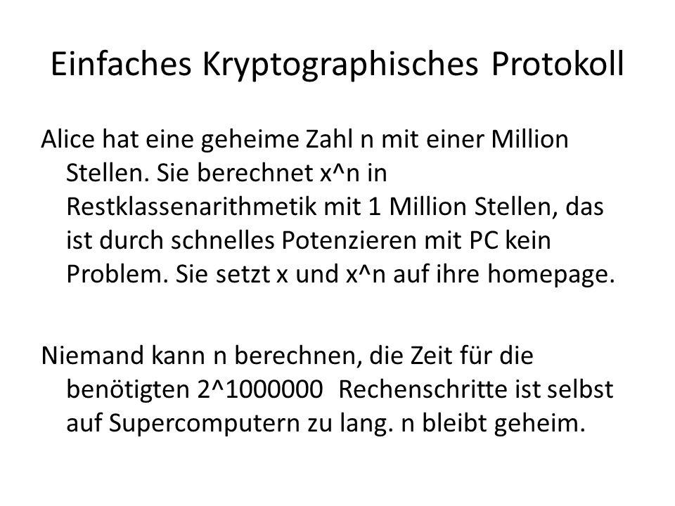 Einfaches Kryptographisches Protokoll Alice hat eine geheime Zahl n mit einer Million Stellen. Sie berechnet x^n in Restklassenarithmetik mit 1 Millio