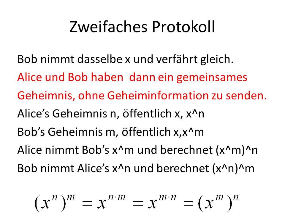 Zweifaches Protokoll Bob nimmt dasselbe x und verfährt gleich. Alice und Bob haben dann ein gemeinsames Geheimnis, ohne Geheiminformation zu senden. A