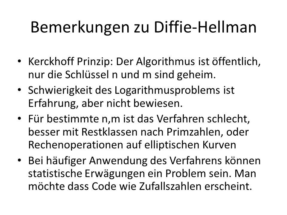 Bemerkungen zu Diffie-Hellman Kerckhoff Prinzip: Der Algorithmus ist öffentlich, nur die Schlüssel n und m sind geheim. Schwierigkeit des Logarithmusp