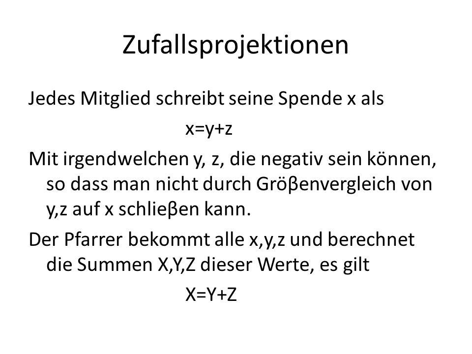 Zufallsprojektionen Jedes Mitglied schreibt seine Spende x als x=y+z Mit irgendwelchen y, z, die negativ sein können, so dass man nicht durch Gröβenve