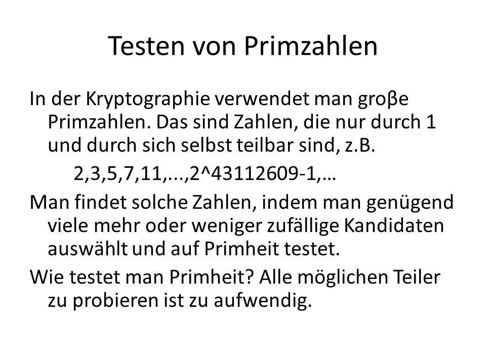 Testen von Primzahlen In der Kryptographie verwendet man groβe Primzahlen. Das sind Zahlen, die nur durch 1 und durch sich selbst teilbar sind, z.B. 2
