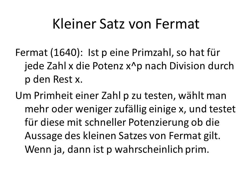 Kleiner Satz von Fermat Fermat (1640): Ist p eine Primzahl, so hat für jede Zahl x die Potenz x^p nach Division durch p den Rest x. Um Primheit einer