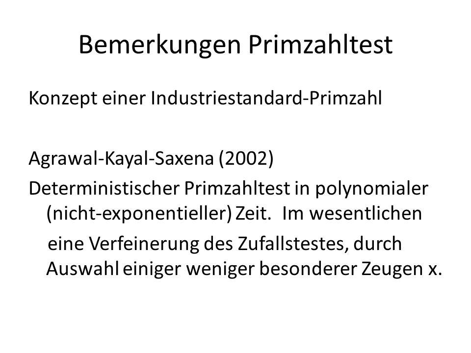 Bemerkungen Primzahltest Konzept einer Industriestandard-Primzahl Agrawal-Kayal-Saxena (2002) Deterministischer Primzahltest in polynomialer (nicht-ex