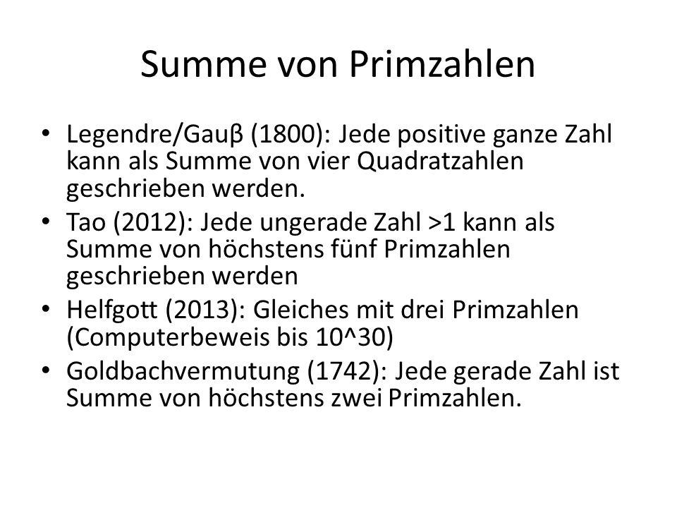 Summe von Primzahlen Legendre/Gauβ (1800): Jede positive ganze Zahl kann als Summe von vier Quadratzahlen geschrieben werden. Tao (2012): Jede ungerad