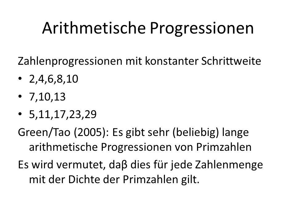 Arithmetische Progressionen Zahlenprogressionen mit konstanter Schrittweite 2,4,6,8,10 7,10,13 5,11,17,23,29 Green/Tao (2005): Es gibt sehr (beliebig)