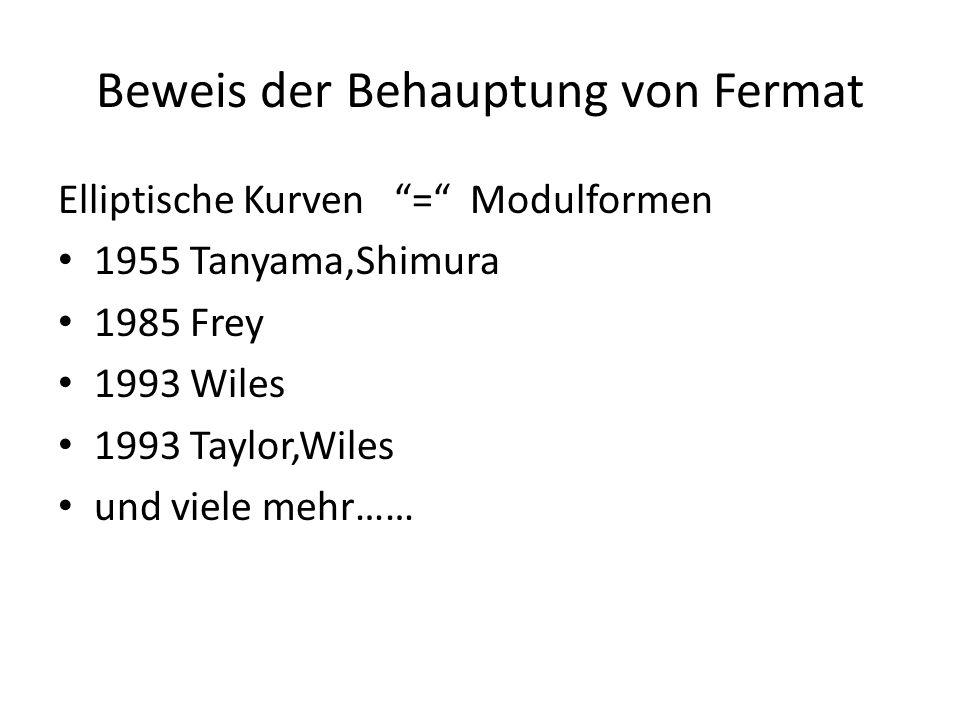 Beweis der Behauptung von Fermat Elliptische Kurven = Modulformen 1955 Tanyama,Shimura 1985 Frey 1993 Wiles 1993 Taylor,Wiles und viele mehr……
