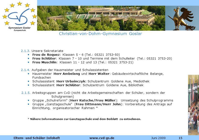 Dienstleistungen für die Pharmazeutische Industrie Juni 2009Eltern- und Schüler-Infoheft www.cvd-gs.de15 Christian-von-Dohm-Gymnasium Goslar 2.1.3. Un