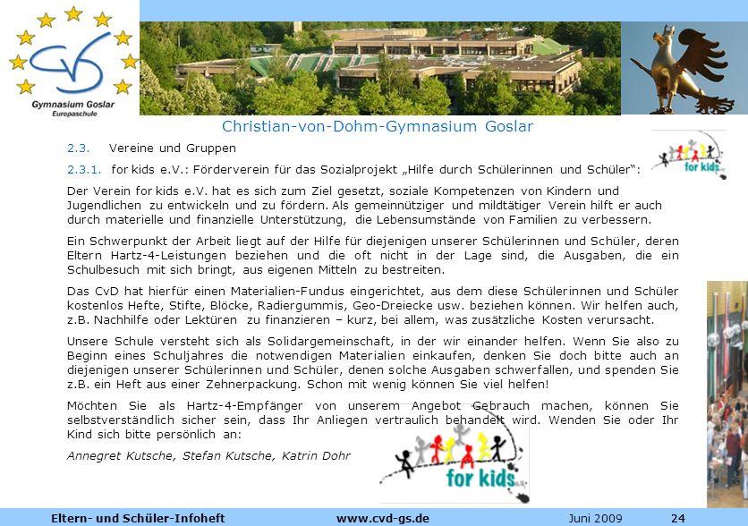 Dienstleistungen für die Pharmazeutische Industrie Juni 2009Eltern- und Schüler-Infoheft www.cvd-gs.de24 Christian-von-Dohm-Gymnasium Goslar 2.3. Vere