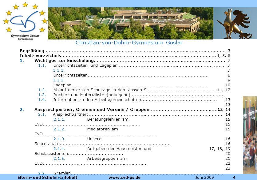 Dienstleistungen für die Pharmazeutische Industrie Juni 2009Eltern- und Schüler-Infoheft www.cvd-gs.de444 Christian-von-Dohm-Gymnasium Goslar Begrüßun