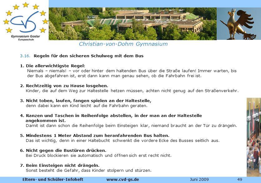 Dienstleistungen für die Pharmazeutische Industrie Christian-von-Dohm Gymnasium 3.16. Regeln für den sicheren Schulweg mit dem Bus 1. Die allerwichtig