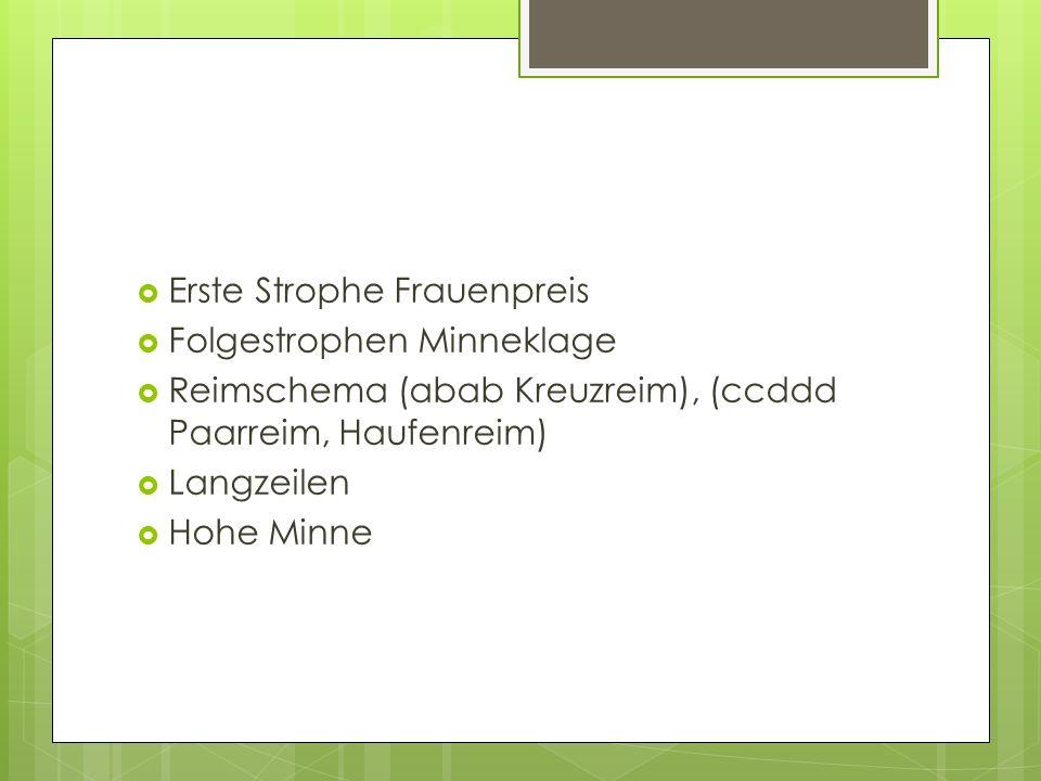 Erste Strophe Frauenpreis Folgestrophen Minneklage Reimschema (abab Kreuzreim), (ccddd Paarreim, Haufenreim) Langzeilen Hohe Minne
