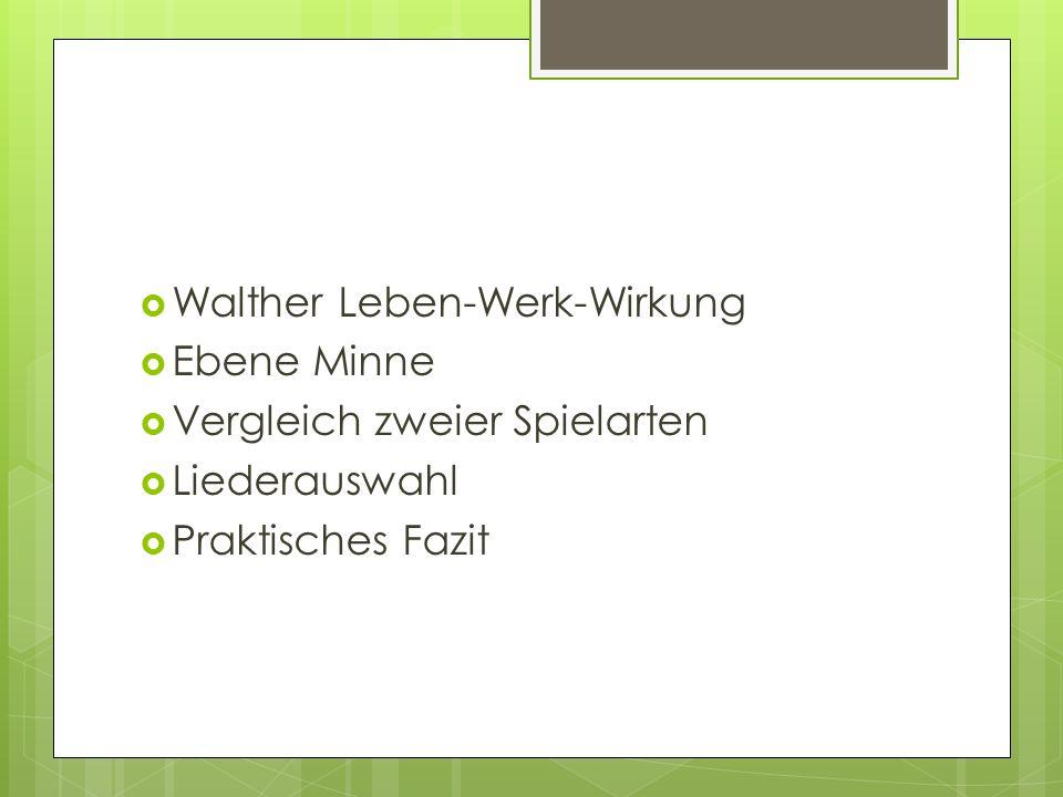 Walther Leben-Werk-Wirkung Ebene Minne Vergleich zweier Spielarten Liederauswahl Praktisches Fazit