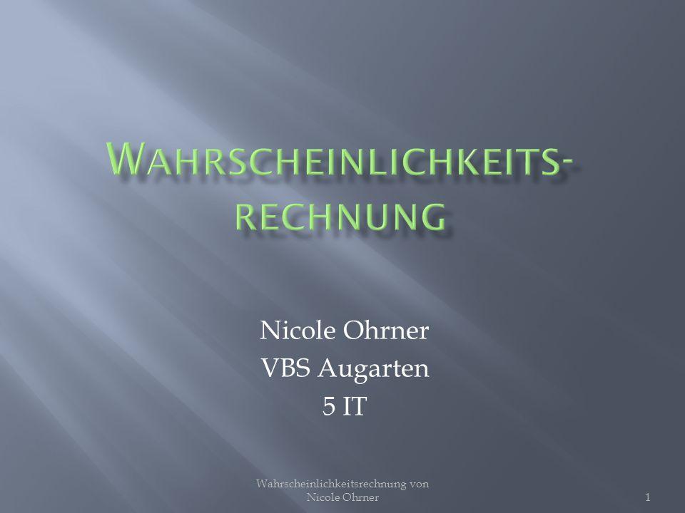 Nicole Ohrner VBS Augarten 5 IT 1 Wahrscheinlichkeitsrechnung von Nicole Ohrner