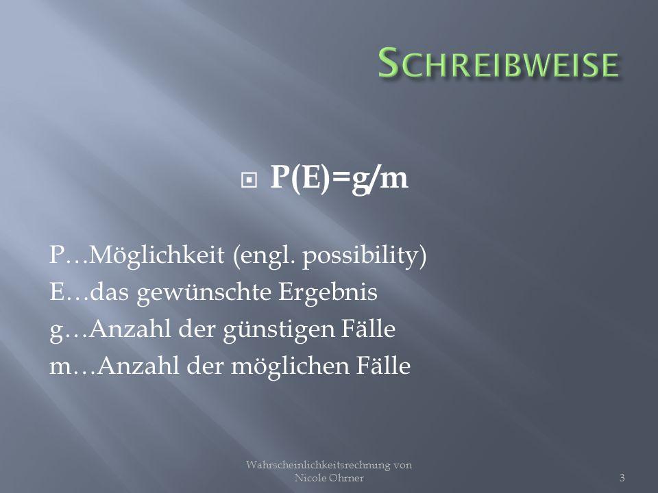 P(E)=g/m P…Möglichkeit (engl. possibility) E…das gewünschte Ergebnis g…Anzahl der günstigen Fälle m…Anzahl der möglichen Fälle 3 Wahrscheinlichkeitsre