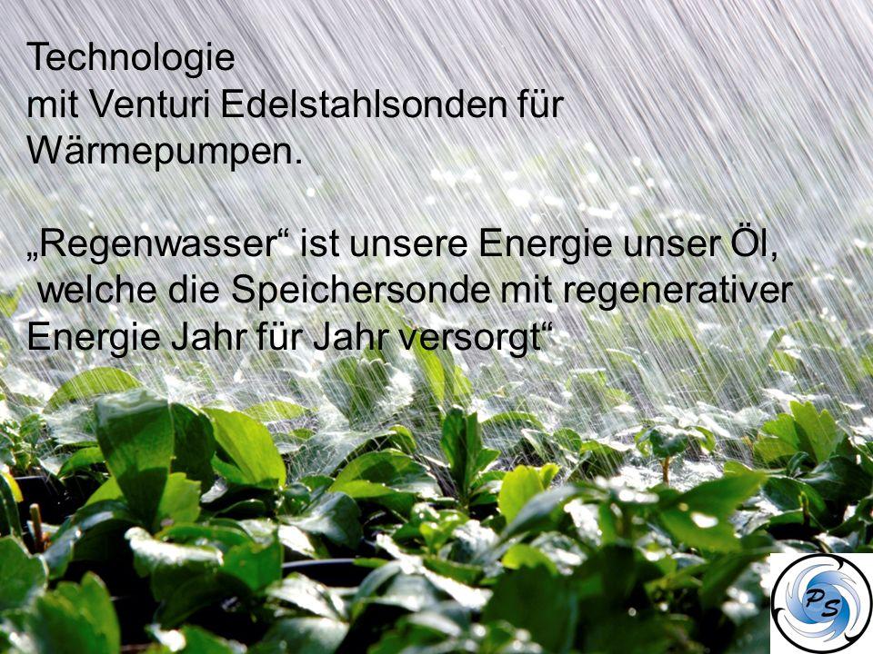 Technologie mit Venturi Edelstahlsonden für Wärmepumpen. Regenwasser ist unsere Energie unser Öl, welche die Speichersonde mit regenerativer Energie J