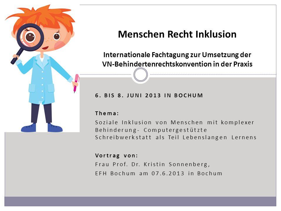 6. BIS 8. JUNI 2013 IN BOCHUM Thema: Soziale Inklusion von Menschen mit komplexer Behinderung- Computergestützte Schreibwerkstatt als Teil Lebenslange