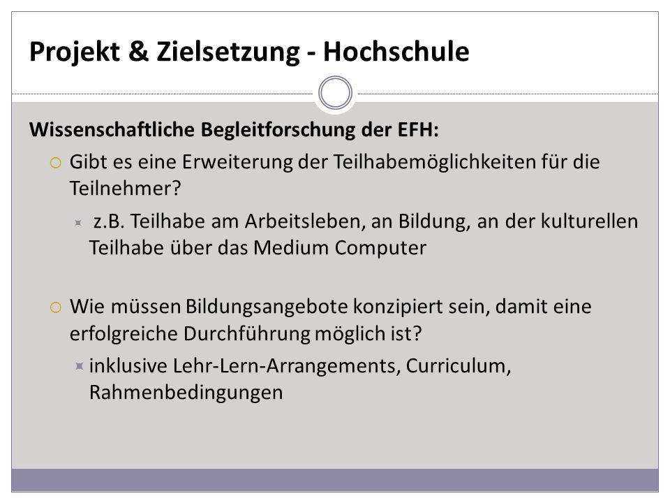 Projekt & Zielsetzung - Hochschule Wissenschaftliche Begleitforschung der EFH: Gibt es eine Erweiterung der Teilhabemöglichkeiten für die Teilnehmer.