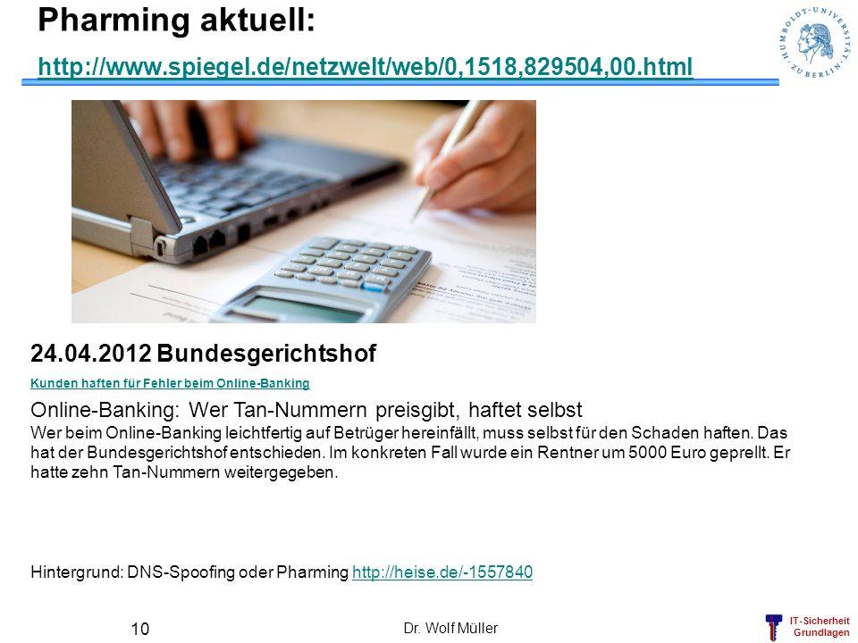 IT-Sicherheit Grundlagen Pharming aktuell: http://www.spiegel.de/netzwelt/web/0,1518,829504,00.html http://www.spiegel.de/netzwelt/web/0,1518,829504,0