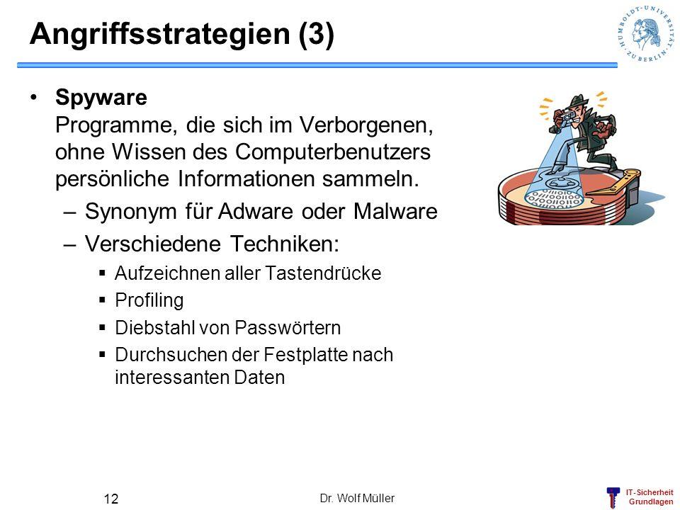 IT-Sicherheit Grundlagen Angriffsstrategien (3) Spyware Programme, die sich im Verborgenen, ohne Wissen des Computerbenutzers persönliche Informatione