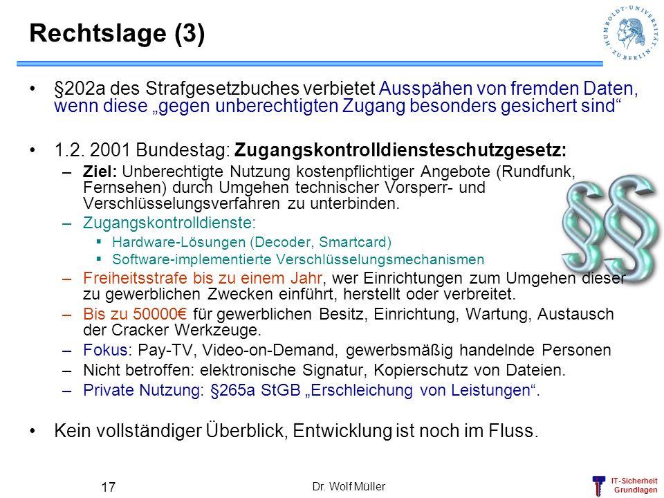 IT-Sicherheit Grundlagen Dr. Wolf Müller 17 §202a des Strafgesetzbuches verbietet Ausspähen von fremden Daten, wenn diese gegen unberechtigten Zugang