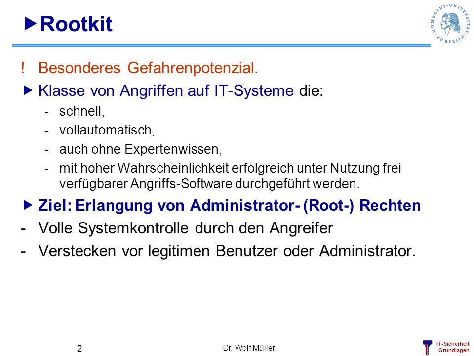 IT-Sicherheit Grundlagen Dr. Wolf Müller 2 Rootkit !Besonderes Gefahrenpotenzial. Klasse von Angriffen auf IT-Systeme die: -schnell, -vollautomatisch,