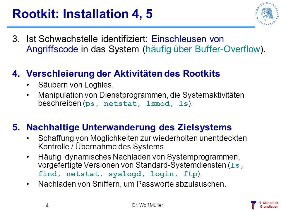 IT-Sicherheit Grundlagen Dr. Wolf Müller 4 Rootkit: Installation 4, 5 3.Ist Schwachstelle identifiziert: Einschleusen von Angriffscode in das System (