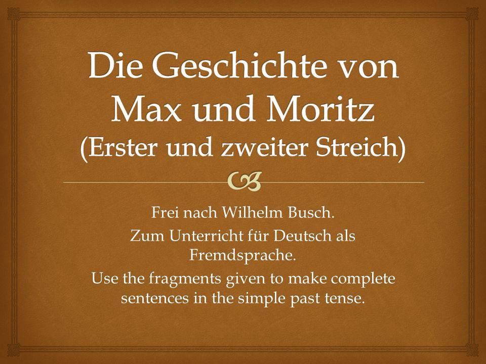 Es waren einmal zwei böse JungenMax und Moritz.Max...
