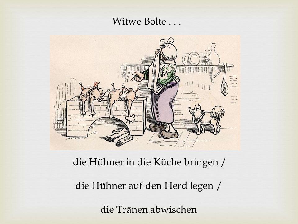 Witwe Bolte... die Hühner in die Küche bringen / die Hühner auf den Herd legen / die Tränen abwischen