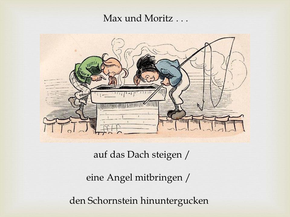 Max und Moritz... auf das Dach steigen / eine Angel mitbringen / den Schornstein hinuntergucken